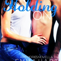 COVER REVEAL: Holding On (Memories #1.5) - Emma Hart